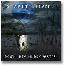Shakin' Stevens - Down Into Muddy Water